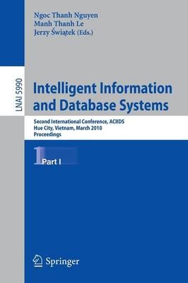 Intelligent Information and Database Systems: Second International Conference, ACIIDS 2010, Hue City, Vietnam, March 24-26, 2010, Proceedings, Part I - Lecture Notes in Computer Science 5990 (Paperback)