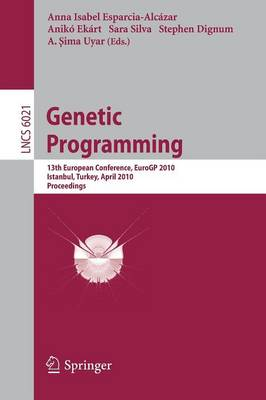 Genetic Programming: 13th European Conference, EuroGP 2010, Istanbul, Turkey, April 7-9, 2010, Proceedings - Theoretical Computer Science and General Issues 6021 (Paperback)