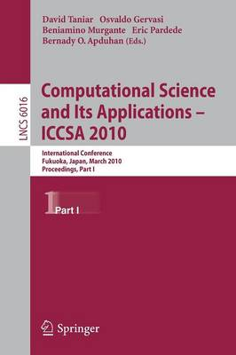 Computational Science and Its Applications - ICCSA 2010: International Conference, Fukuoka, Japan, March 23-26, Proceedings, Part I - Theoretical Computer Science and General Issues 6016 (Paperback)