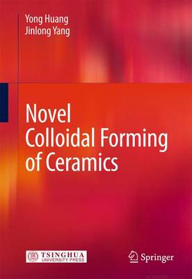 Novel Colloidal Forming of Ceramics (Hardback)
