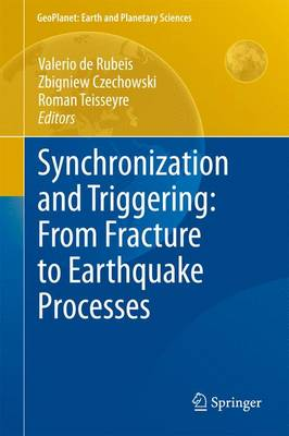 Synchronization and Triggering: from Fracture to Earthquake Processes: Laboratory, Field Analysis and Theories - GeoPlanet: Earth and Planetary Sciences (Hardback)