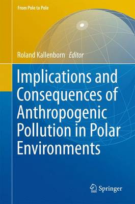 Implications and Consequences of Anthropogenic Pollution in Polar Environments - From Pole to Pole (Hardback)