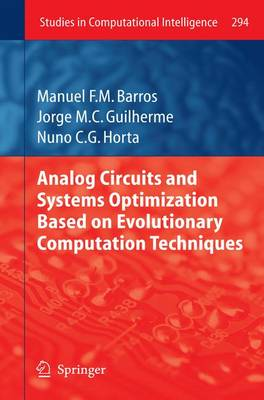 Analog Circuits and Systems Optimization based on Evolutionary Computation Techniques - Studies in Computational Intelligence 294 (Hardback)
