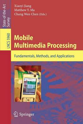 Mobile Multimedia Processing: Fundamentals, Methods, and Applications - Lecture Notes in Computer Science 5960 (Paperback)