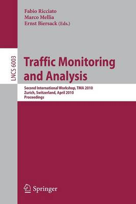 Traffic Monitoring and Analysis: Second International Workshop, TMA 2010, Zurich, Switzerland, April 7, 2010. Proceedings - Lecture Notes in Computer Science 6003 (Paperback)