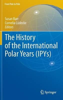 The History of the International Polar Years (IPYs) - From Pole to Pole (Hardback)