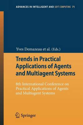 Trends in Practical Applications of Agents and Multiagent Systems: 8th International Conference on Practical Applications of Agents and Multiagent Systems - Advances in Intelligent and Soft Computing 71 (Paperback)