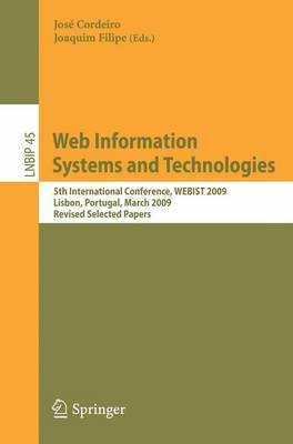 Web Information Systems and Technologies: 5th International Conference, WEBIST 2009, Lisbon, Portugal, March 23-26, 2009, Revised Selected Papers - Lecture Notes in Business Information Processing 45 (Paperback)