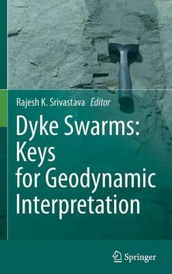 Dyke Swarms: Keys for Geodynamic Interpretation (Hardback)