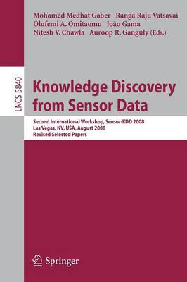 Knowledge Discovery from Sensor Data: Second International Workshop, Sensor-KDD 2008, Las Vegas, NV, USA, August 24-27, 2008, Revised Selected Papers - Information Systems and Applications, incl. Internet/Web, and HCI 5840 (Paperback)