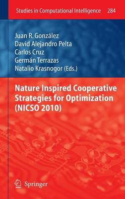 Nature Inspired Cooperative Strategies for Optimization (NICSO 2010) - Studies in Computational Intelligence 284 (Hardback)