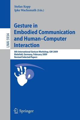 Gesture in Embodied Communication and Human Computer Interaction: 8th International Gesture Workshop, GW 2009, Bielefeld, Germany, February 25-27, 2009 Revised Selected Papers - Lecture Notes in Artificial Intelligence 5934 (Paperback)