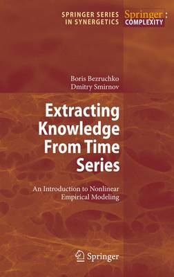 Extracting Knowledge From Time Series: An Introduction to Nonlinear Empirical Modeling - Springer Series in Synergetics (Hardback)