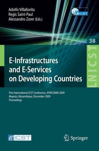 E-Infrastructures and E-Services on Developing Countries: First International ICST Conference, AFRICOM 2009, Maputo, Mozambique, December 3-4, 2009, Proceedings - Lecture Notes of the Institute for Computer Sciences, Social Informatics and Telecommunications Engineering 38 (Paperback)