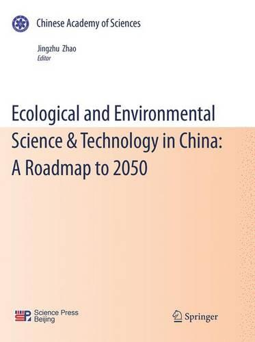 Ecological and Environmental Science & Technology in China: A Roadmap to 2050 (Paperback)