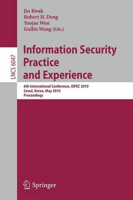 Information Security, Practice and Experience: 6th International Conference, ISPEC 2010, Seoul, Korea, May 12-13, 2010, Proceedings - Security and Cryptology 6047 (Paperback)