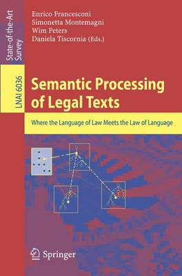 Semantic Processing of Legal Texts: Where the Language of Law Meets the Law of Language - Lecture Notes in Artificial Intelligence 6036 (Paperback)