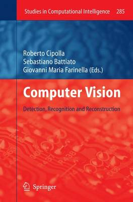 Computer Vision: Detection, Recognition and Reconstruction - Studies in Computational Intelligence 285 (Hardback)