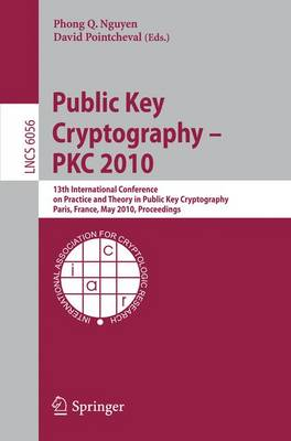 Public Key Cryptography - PKC 2010: 13th International Conference on Practice and Theory in Public Key Cryptography, Paris, France, May 26-28, 2010, Proceedings - Lecture Notes in Computer Science 6056 (Paperback)