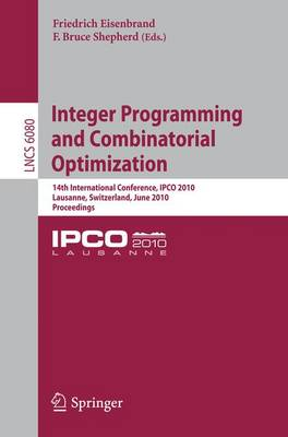 Integer Programming and Combinatorial Optimization: 14th International Conference, IPCO 2010, Lausanne, Switzerland, June 9-11, 2010, Proceedings - Lecture Notes in Computer Science 6080 (Paperback)
