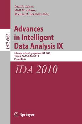 Advances in Intelligent Data Analysis IX: 9th International Symposium, IDA 2010, Tucson, AZ, USA, May 19-21, 2010, Proceedings - Lecture Notes in Computer Science 6065 (Paperback)