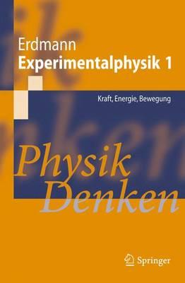 Experimentalphysik 1: Kraft, Energie, Bewegung: Physik Denken - Springer-Lehrbuch (Paperback)