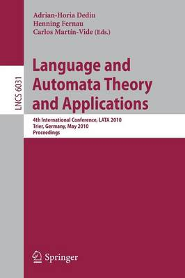 Language and Automata Theory and Applications: 4th International Conference, LATA 2010, Trier, Germany, May 24-28, 2010, Proceedings - Lecture Notes in Computer Science 6031 (Paperback)