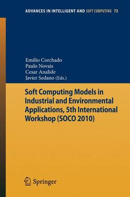 Soft Computing Models in Industrial and Environmental Applications, 5th International Workshop (SOCO 2010) - Advances in Intelligent and Soft Computing 73 (Paperback)