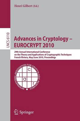 Advances in Cryptology - EUROCRYPT 2010: 29th Annual International Conference on the Theory and Applications of Cryptographic Techniques, French Riviera, May 30 - June 3, 2010, Proceedings - Lecture Notes in Computer Science 6110 (Paperback)
