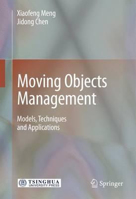 Moving Objects Management: Models, Techniques and Applications (Hardback)