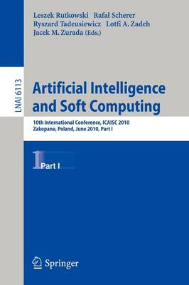 Artificial Intelligence and Soft Computing, Part I: 10th International Conference, ICAISC 2010, Zakopane, Poland, June13-17, 2010, Part I - Lecture Notes in Computer Science 6113 (Paperback)