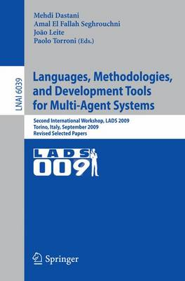 Languages, Methodologies, and Development Tools for Multi-Agent Systems: Second International Workshop, LADS 2009, Torino, Italy, September 7-9, 2009, Revised Selected Papers - Lecture Notes in Computer Science 6039 (Paperback)