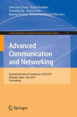 Advanced Communication and Networking: 2nd International Conference, ACN 2010, Miyazaki, Japan, June 23-25, 2010. Proceedings - Communications in Computer and Information Science 77 (Paperback)