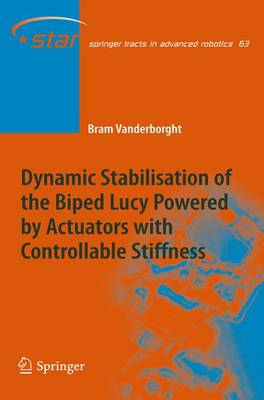 Dynamic Stabilisation of the Biped Lucy Powered by Actuators with Controllable Stiffness - Springer Tracts in Advanced Robotics 63 (Hardback)