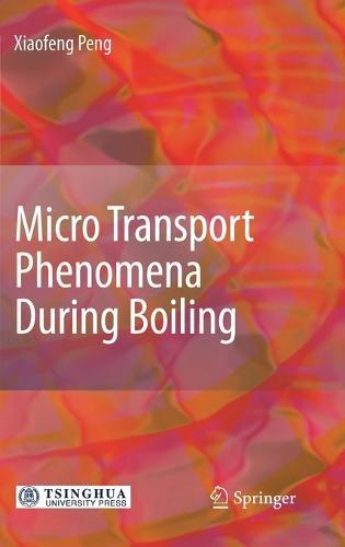Micro Transport Phenomena During Boiling (Hardback)