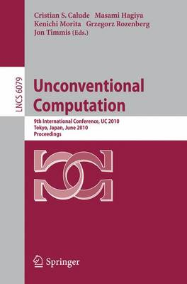 Unconventional Computation: 9th International Conference, UC 2010, Tokyo, Japan, June 21-25, 2010, Proceedings - Lecture Notes in Computer Science 6079 (Paperback)