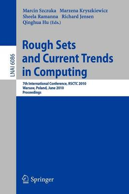 Rough Sets and Current Trends in Computing: 7th International Conference, RSCTC 2010, Warsaw, Poland, June 28-30, 2010 Proceedings - Lecture Notes in Artificial Intelligence 6086 (Paperback)