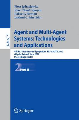 Agent and Multi-Agent Systems: Technologies and Applications: 4th KES International Symposium, KES-AMSTA 2010, Gdynia, Poland, June 23-25, 2010. Proceedings, Part II - Lecture Notes in Computer Science 6071 (Paperback)