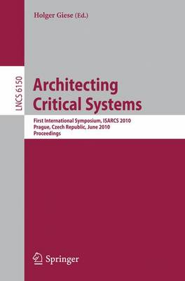 Architecting Critical Systems: First International Symposium, Prague, Czech Republic, June 23-25, 2010 - Security and Cryptology 6150 (Paperback)