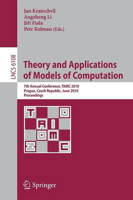 Theory and Applications of Models of Computation: 7th Annual Conference, TAMC 2010, Prague, Czech Republic, June 7-11, 2010. Proceedings - Lecture Notes in Computer Science 6108 (Paperback)