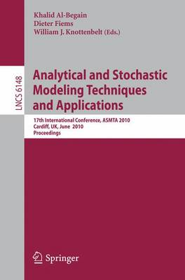 Analytical and Stochastic Modeling Techniques and Applications: 17th International Conference, ASMTA 2010, Cardiff, UK, June 14-16, 2010, Proceedings - Lecture Notes in Computer Science 6148 (Paperback)