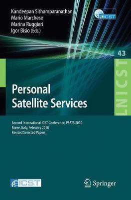 Personal Satellite Services: Second International ICST Conference, PSATS 2010, Rome, Italy, February 4-5, 2010. Revised Selected Papers - Lecture Notes of the Institute for Computer Sciences, Social Informatics and Telecommunications Engineering 43 (Paperback)