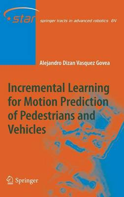 Incremental Learning for Motion Prediction of Pedestrians and Vehicles - Springer Tracts in Advanced Robotics 64 (Hardback)