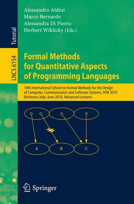Formal Methods for Quantitative Aspects of Programming Languages: 10th International School on Formal Methods for the Design of Computer, Communication and Software Systems, SFM 2010, Bertinoro, Italy, June 21, 2010, Advanced Lectures - Programming and Software Engineering 6154 (Paperback)