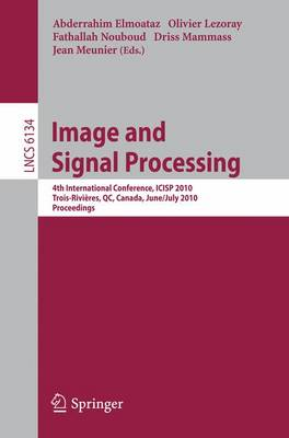 Image and Signal Processing: 4th International Conference, ICISP 2010, Quebec, Canada, June 30 - July 2, 2010. Proceedings - Lecture Notes in Computer Science 6134 (Paperback)