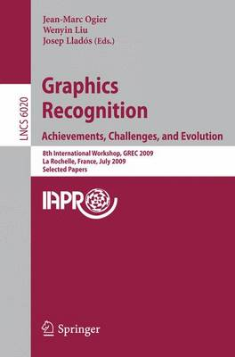 Graphics Recognition: Achievements, Challenges, and Evolution: 8th International Workshop, GREC 2009, La Rochelle, France, July 22-23, 2009, Selected Papers - Lecture Notes in Computer Science 6020 (Paperback)