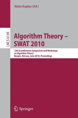 Algorithm Theory - SWAT 2010: 12th Scandinavian Workshop on Algorithm Theory, Bergen, Norway, June 21-23, 2010. Proceedings - Lecture Notes in Computer Science 6139 (Paperback)