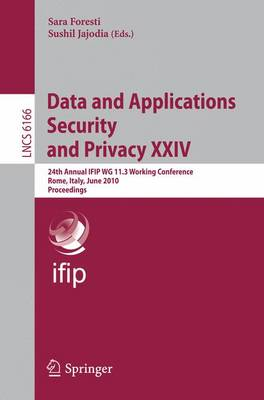 Data and Applications Security and Privacy XXIV: 24th Annual IFIP WG 11.3 Working Conference, Rome, Italy, June 21-23, 2010, Proceedings - Information Systems and Applications, incl. Internet/Web, and HCI 6166 (Paperback)