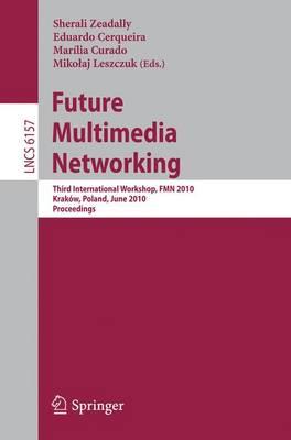 Future Multimedia Networking: Third International Workshop, FMN 2010, Krakow, Poland, June 17-18, 2010. Proceedings - Computer Communication Networks and Telecommunications 6157 (Paperback)
