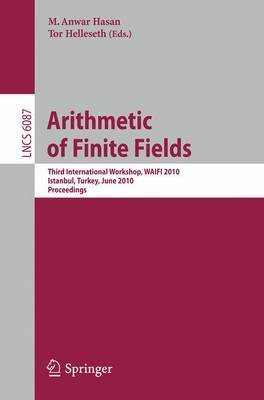 Arithmetic of Finite Fields: Third International Workshop, WAIFI 2010, Istanbul, Turkey, June 27-30, 2010, Proceedings - Theoretical Computer Science and General Issues 6087 (Paperback)